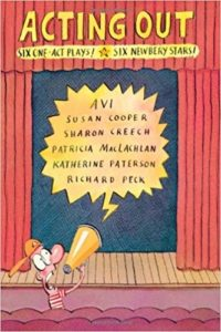 Acting Out: Six One-Act Plays! Six Newbery Stars!