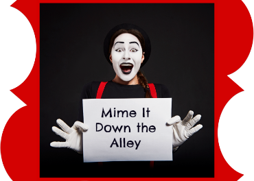Mime It Down the Alley