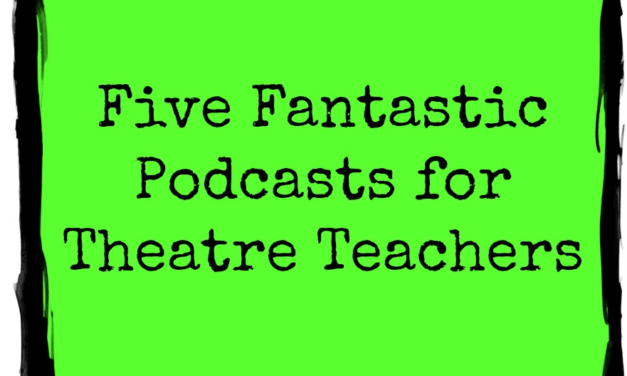 Five Fantastic Podcasts for Theatre Teachers