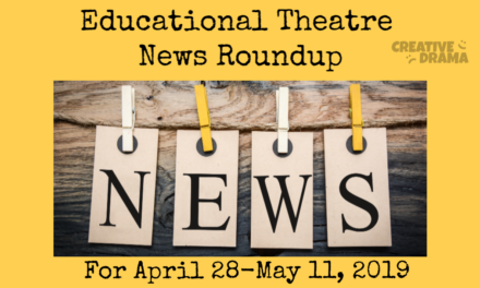 Educational Theatre News Roundup April 28-May 11