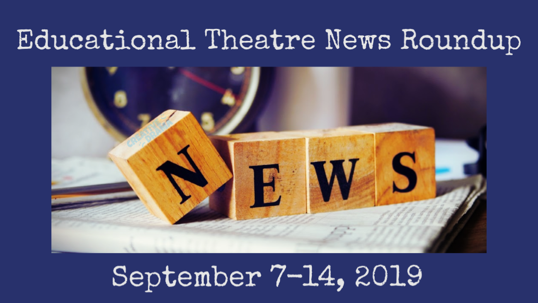 Educational Theatre News Roundup for September 7-14, 2019