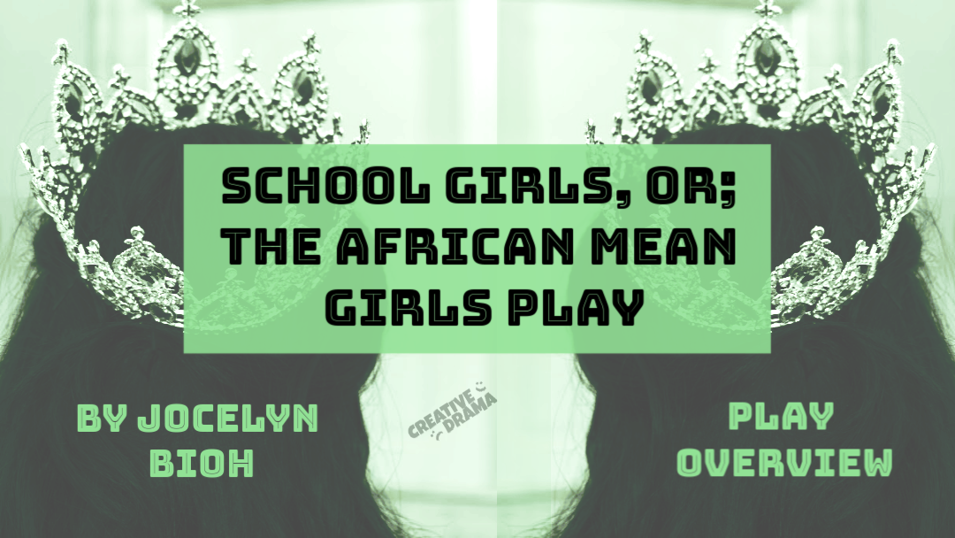 School Girls, or; The African Mean Girls Play by Jocelyn Bioh – PLAY OVERVIEW
