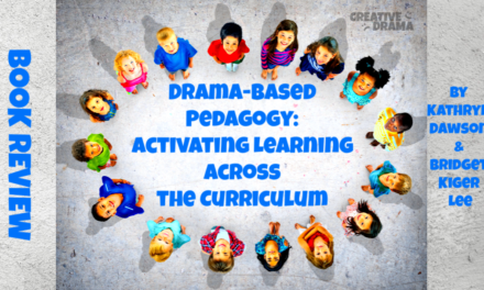 Drama-Based Pedagogy: Activating Learning Across the Curriculum by Kathryn Dawson and Bridget Kiger Lee – BOOK REVIEW