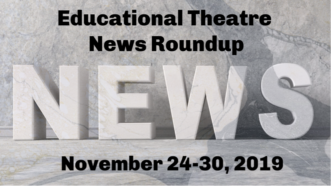Educational Theatre News Roundup for November 24-30, 2019