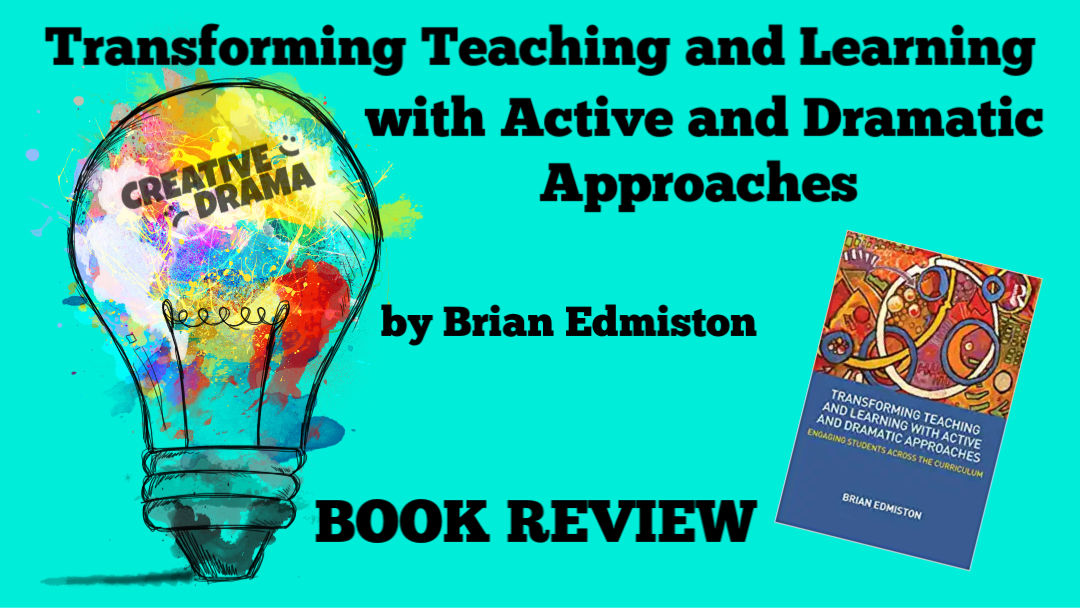 Transforming Teaching and Learning with Active and Dramatic Approaches by Brian Edmiston – BOOK REVIEW