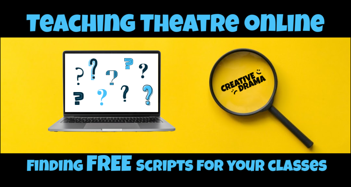 "Computer with Question Marks on Screen and Magnifying Glass with title ""Teaching Theatre Online: Finding Free Scripts for Your Classes"""