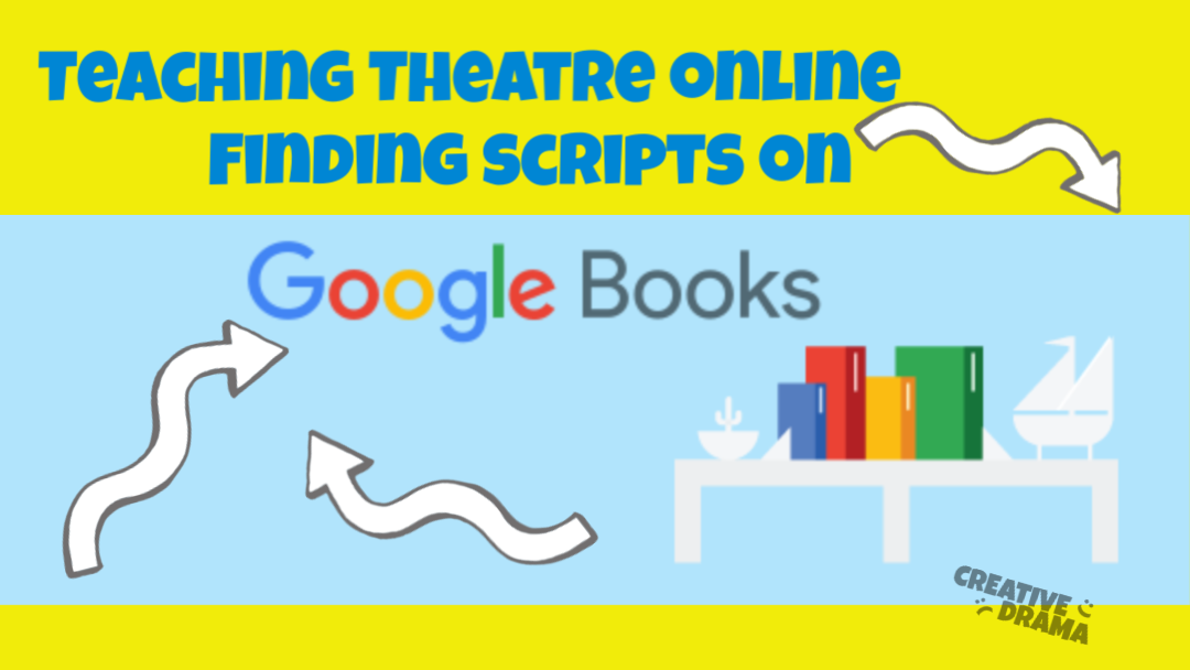 """Google Books Logo with Arrows; Text """"Teaching Theatre Online: Finding Scripts on Google Books"""""""