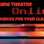 Teaching Theatre Online – Resources for Your Classes