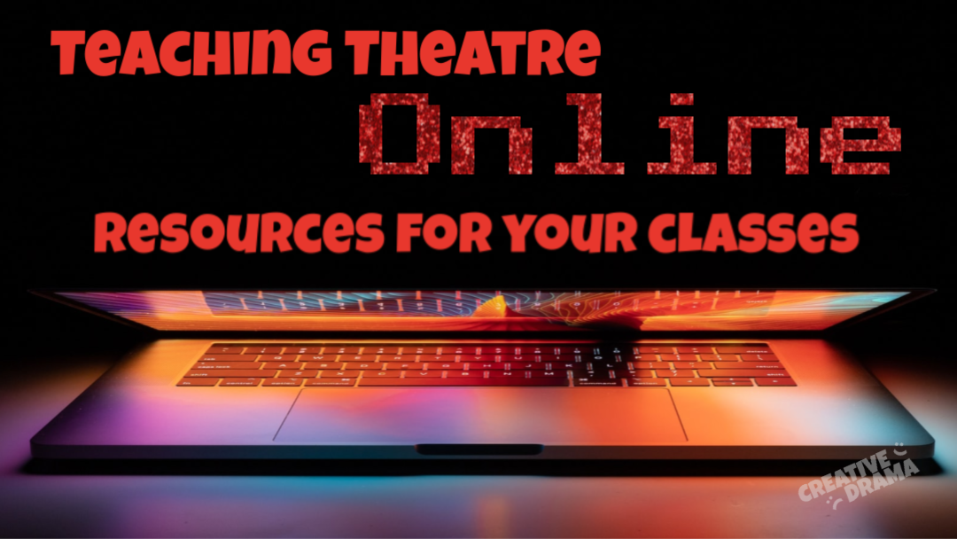 Teaching Theatre Online Resources for Your Classes
